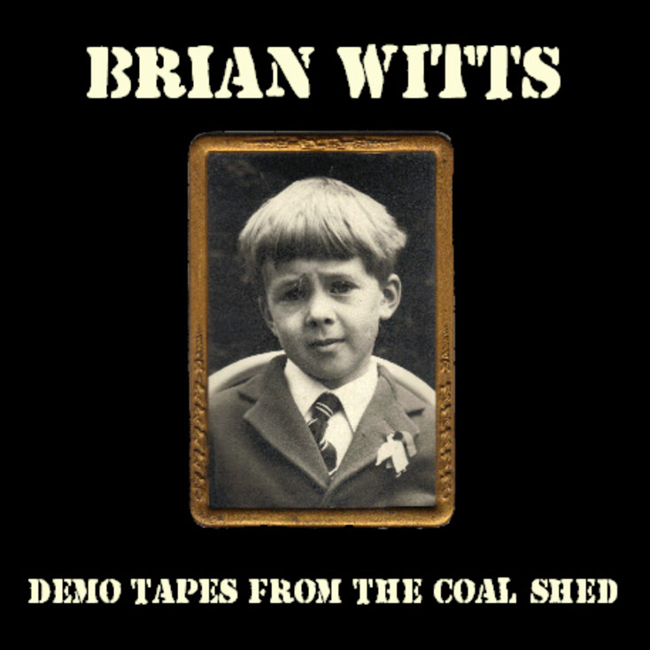 'Demo Tapes From The Coal Shed' by Brian Witts