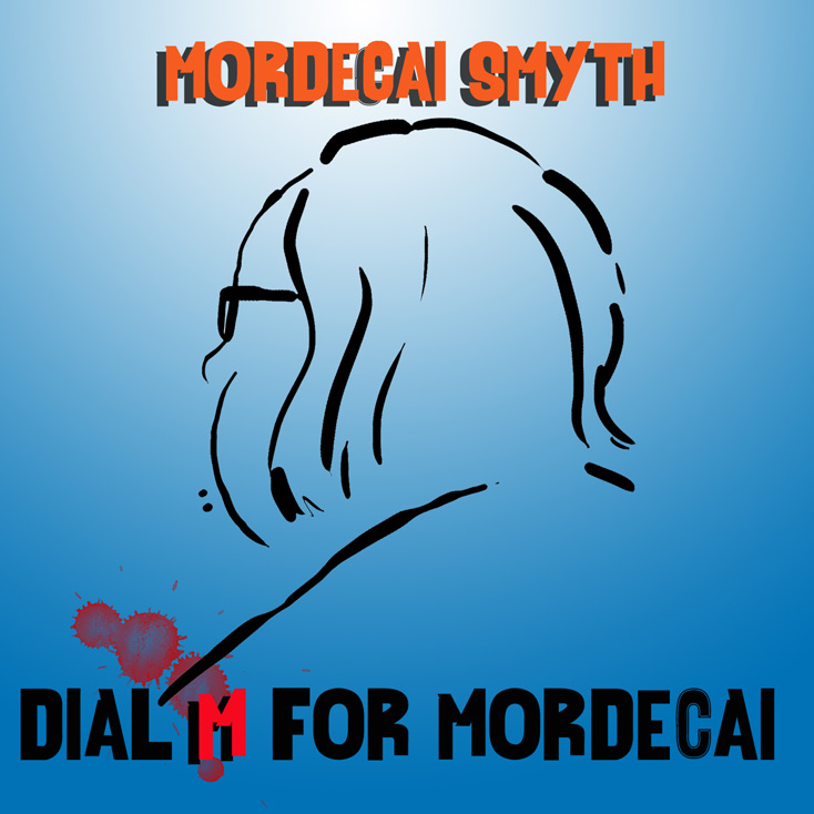 ''Dial M For Mordecai' by Mordecai Smyth
